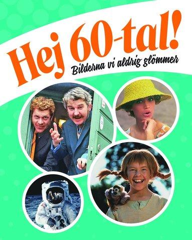 bokomslag Hej 60-tal! : bilderna vi aldrig glömmer