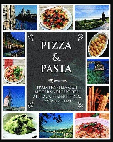 bokomslag Pizza & Pasta : traditionella och moderna recept från det italienska köket