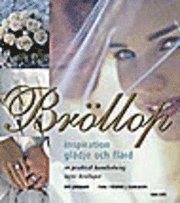 bokomslag Bröllop : inspiration, glädje och flärd : en praktisk handledning inför bröllopet