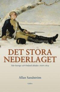 bokomslag Det stora nederlaget : när Sverige och Finland delades 1808-1809