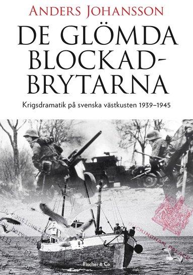 bokomslag De glömda blockadbrytarna : krigsdramatik på svenska västkusten 1939-1945