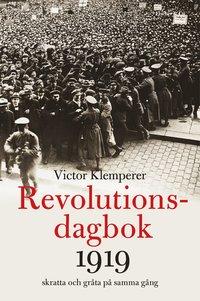 bokomslag Revolutionsdagbok 1919 : skratta och gråta på samma gång