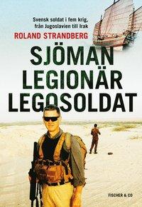 bokomslag Sjöman, legionär, legosoldat : svensk soldat i fem krig, från Jugoslavien till Irak