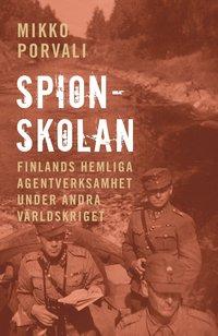 bokomslag Spionskolan : Finlands hemliga agentverksamhet under andra världskriget