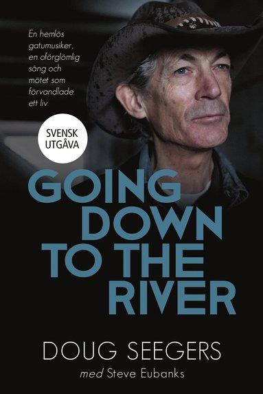 bokomslag Going down to the river : en hemlös gatumusiker, en oförglömlig sång och mötet som förvandlade ett liv