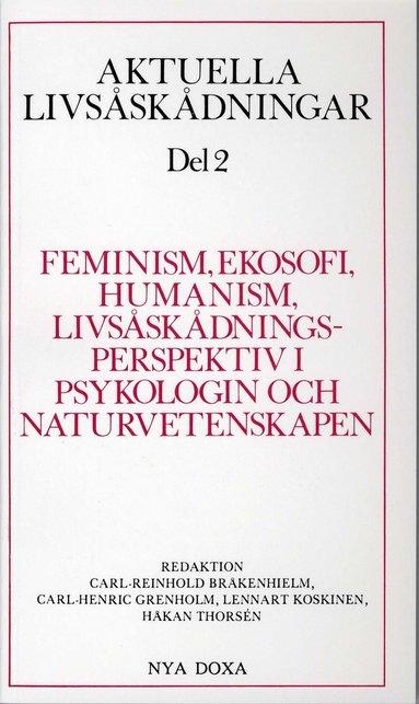 bokomslag Aktuella livsåskådningar. D. 2, Feminism, ekosofi, humanism, livsåskådningsperspektiv i psykologin och naturvetenskapen