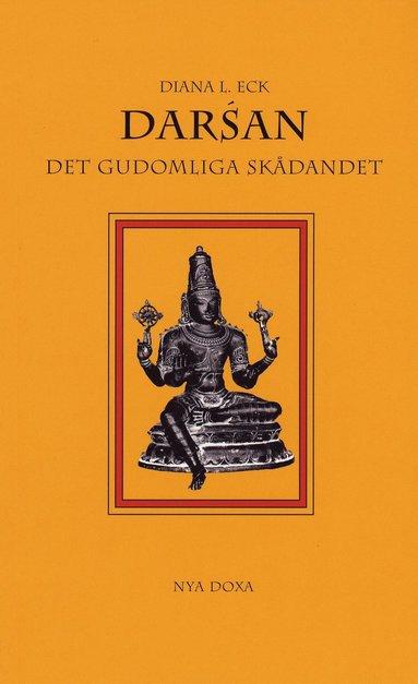 bokomslag Darsán : Det gudomliga skådandet - En introduktion till hinduisk ikonografi