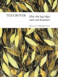 bokomslag Hur ska jag säga vad som kommer : dikter i urval