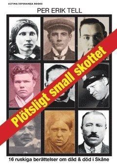 bokomslag Plötsligt small skottet : 16 ruskiga berättelser om dåd och död i Skåne