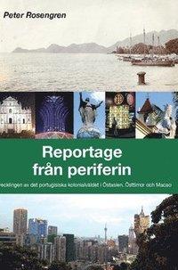 bokomslag Reportage från periferin : avvecklingen av det portugisiska kolonialväldet i Östasien - Östtimor och Macao