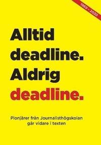 bokomslag Alltid deadline, aldrig deadline : Pionjärer från journalisthögskolan går vidare i texten