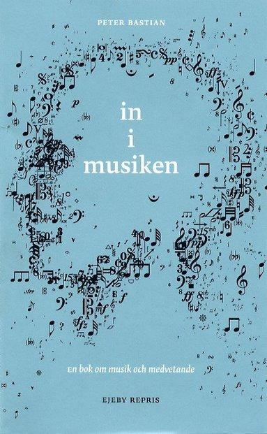 bokomslag In I Musiken : Om Musik Och Medvetande