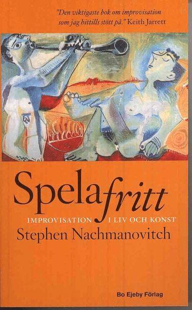 bokomslag Spela fritt : improvisation i liv och konst