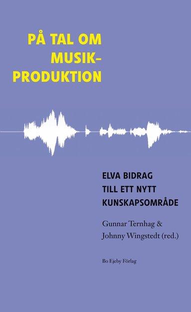 bokomslag På tal om musikproduktion : elva bidrag till ett nytt kunskapsområde
