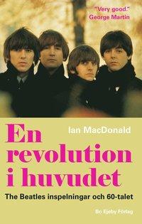 bokomslag En revolution i huvudet. The Beatles inspelningar och 60-talet