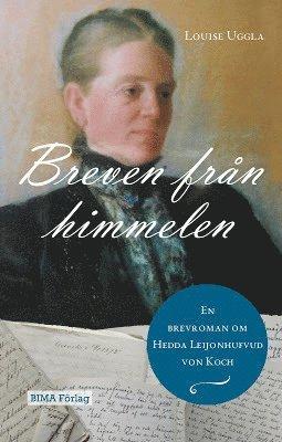 bokomslag Breven från himmelen : en brevroman om Hedda Leijonhufvud von Koch