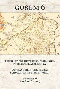 bokomslag Gusem 6. Gutilandorum Universitas Scholarium et Magistrorum : tidskrift för Högskolan på Gotlands historiska förening