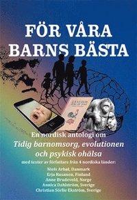 bokomslag För våra barns bästa : en nordisk antologi om tidig barnomsorg, evolutionen och psykisk ohälsa