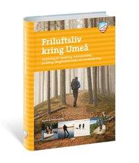 bokomslag Friluftsliv kring Umeå : turförslag för vandring, mountainbike, paddling, långfärdsskridsko och turskidåkning