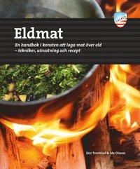 bokomslag Eldmat : en handbok i konsten att laga mat över eld - tekniker, utrustning och recept