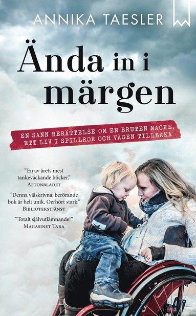 bokomslag Ända in i märgen : en sann berättelse om en bruten nacke, ett liv i spillror och vägen tillbaka