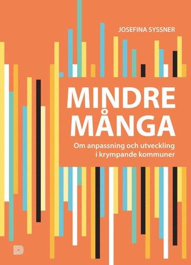 bokomslag Mindre många : om anpassning och utveckling i krympande kommuner