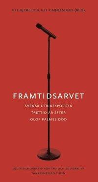 bokomslag Framtidsarvet : Svensk utrikespolitik trettio år efter Olof Palmes död