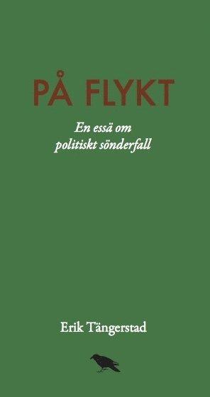 bokomslag På flykt : En essä om politiskt sönderfall