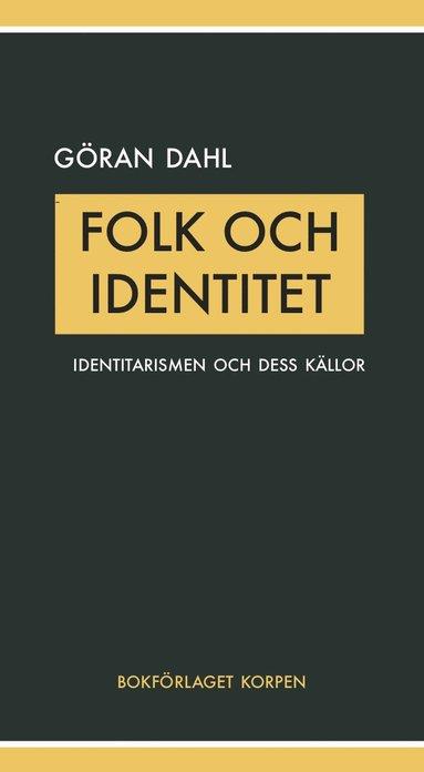 bokomslag Folk och identitet : Identitarismen ocg dess källor