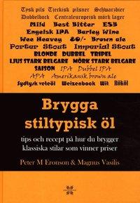 bokomslag Brygga stiltypisk öl : Tips och recept på hur du brygger klassisk och vinna