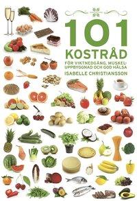 bokomslag 101 Kostråd för viktnedgång, muskeluppbyggnad och god hälsa