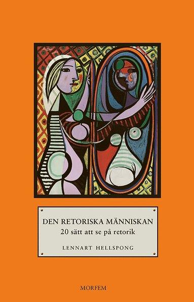 bokomslag Den retoriska människan: 20 sätt att se på retorik