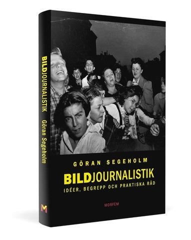bokomslag Bildjournalistik : idéer, begrepp och praktiska råd