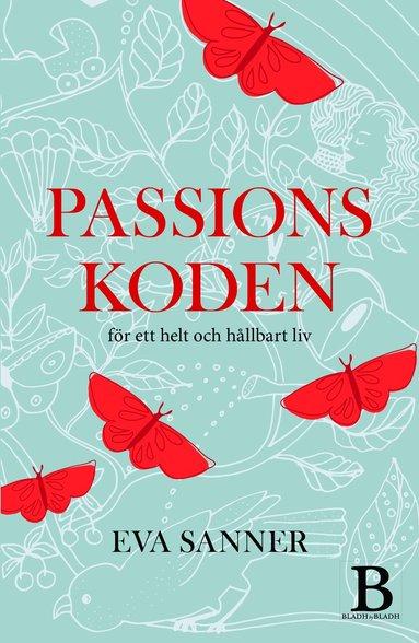 bokomslag Passionskoden : för ett helt och hållbart liv
