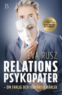bokomslag Relationspsykopater : om farlig och förförisk kärlek