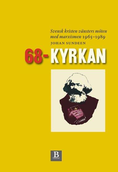 bokomslag 68-kyrkan : svensk kristen vänsters möten med marxismen 1965-1989