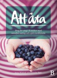 bokomslag Att äta : steg för steg i 8 veckor med mindful eating och självmedkänsla