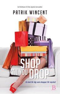 bokomslag Shop 'til you drop : en bok för dig som shoppar för mycket