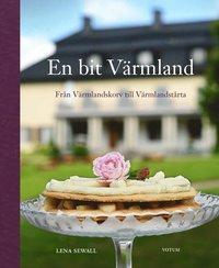 bokomslag En bit Värmland : från Värmlandskorv till Värmlandstårta