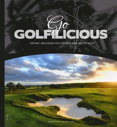 bokomslag Go Golfilicious: om mat, mulligans och att inte vara riktigt klok