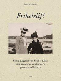 bokomslag Frihetslif! Selma Lagerlöf och Sophie Elkan : på resa med kamera