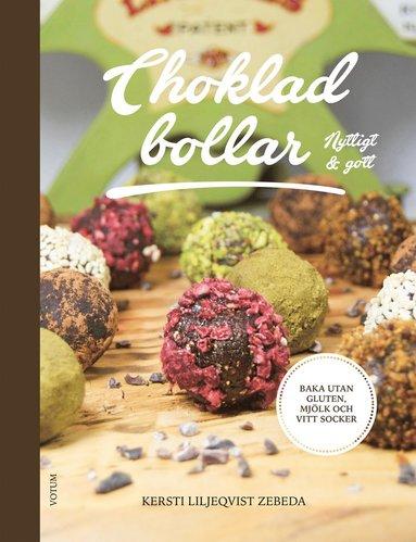 bokomslag Chokladbollar : nyttigt & gott