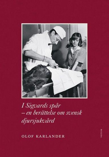 bokomslag I Sigvards spår : en berättelse om svensk djursjukvård
