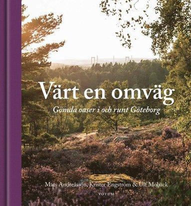 bokomslag Värt en omväg : Gömda oaser i och runt Göteborg