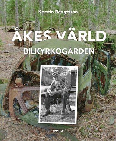 bokomslag Åkes värld : bilkyrkogården