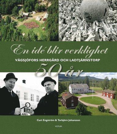 bokomslag En idé blir verklighet: Vägsjöfors Herrgård & Ladtjärnstorp