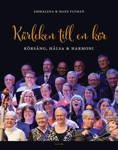 bokomslag Kärleken till en kör : körsång, hälsa och harmoni