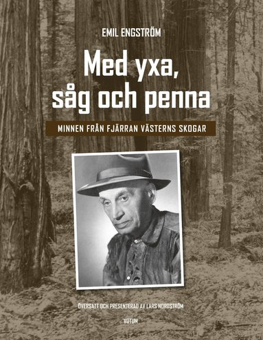 bokomslag Med yxa, såg och penna : minnen från Fjärran västerns skogar