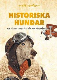 bokomslag Historiska hundar : hur människans bästa vän har påverkat världen