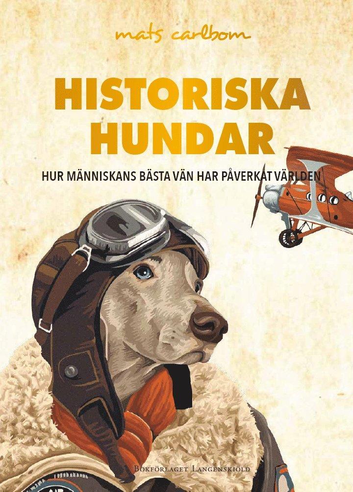Historiska hundar : hur människans bästa vän har påverkat världen 1